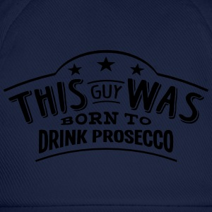 this guy was born to drink prosecco - Baseball Cap