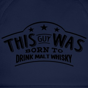 this guy was born to drink malt whisky - Casquette classique
