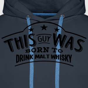 this guy was born to drink malt whisky - Sweat-shirt à capuche Premium pour hommes