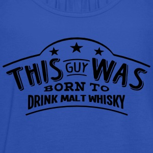 this guy was born to drink malt whisky - Débardeur Femme marque Bella