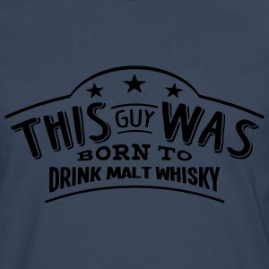 this guy was born to drink malt whisky - T-shirt manches longues Premium Homme