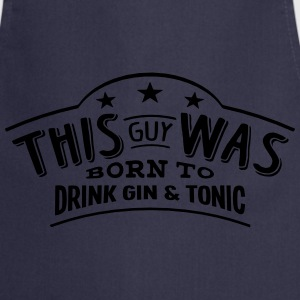 this guy was born to drink gin  tonic - Cooking Apron