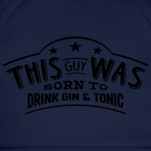 this guy was born to drink gin  tonic - Baseball Cap