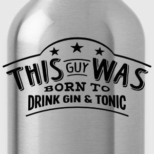 this guy was born to drink gin  tonic - Gourde