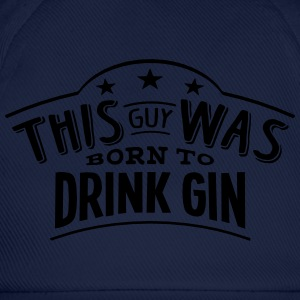 this guy was born to drink gin - Baseball Cap