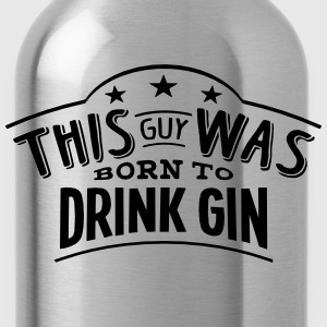 this guy was born to drink gin - Gourde