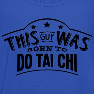 this guy was born to do tai chi - Women's Tank Top by Bella