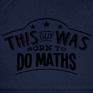 this guy was born to do maths - Casquette classique