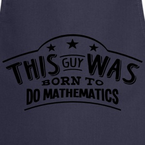 this guy was born to do mathematics - Cooking Apron