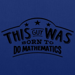 this guy was born to do mathematics - Tote Bag