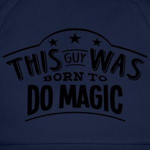 this guy was born to do magic - Baseball Cap