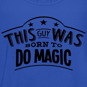 this guy was born to do magic - Women's Tank Top by Bella