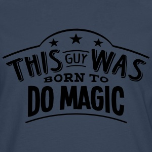 this guy was born to do magic - Men's Premium Longsleeve Shirt