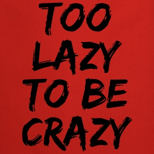 Too lazy to be crazy T-Shirts - Cooking Apron