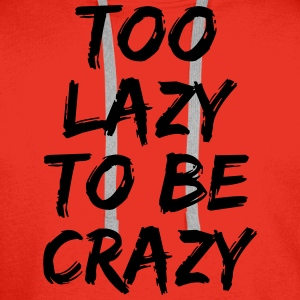 Too lazy to be crazy T-Shirts - Men's Premium Hoodie