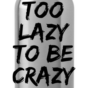 Too lazy to be crazy T-Shirts - Water Bottle