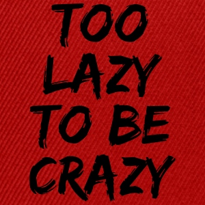 Too lazy to be crazy T-Shirts - Snapback Cap