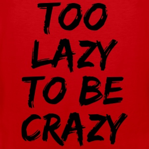Too lazy to be crazy T-Shirts - Men's Premium Tank Top