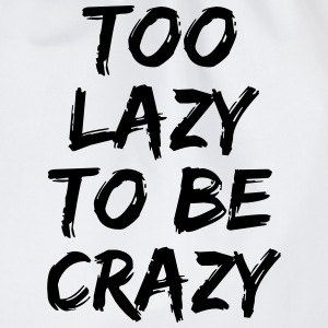 Too lazy to be crazy T-Shirts - Drawstring Bag