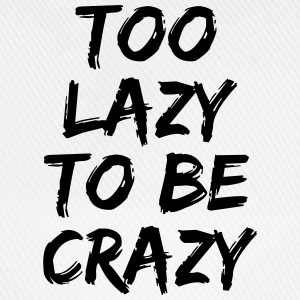 Too lazy to be crazy T-Shirts - Baseball Cap