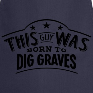 this guy was born to dig graves - Cooking Apron