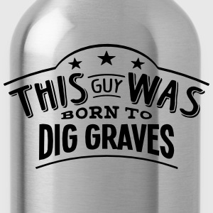 this guy was born to dig graves - Water Bottle