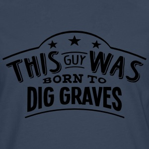 this guy was born to dig graves - Men's Premium Longsleeve Shirt