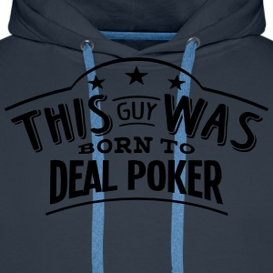 this guy was born to deal poker - Men's Premium Hoodie