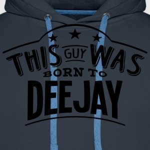 this guy was born to deejay - Sweat-shirt à capuche Premium pour hommes
