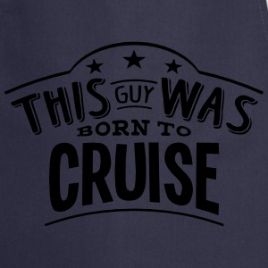 this guy was born to cruise - Cooking Apron