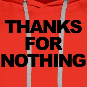 Thanks for nothing T-Shirts - Men's Premium Hoodie