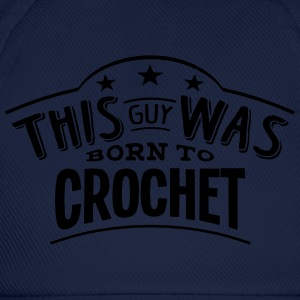 this guy was born to crochet - Casquette classique