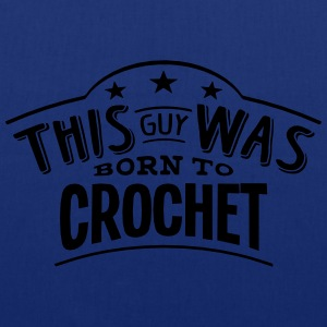 this guy was born to crochet - Tote Bag