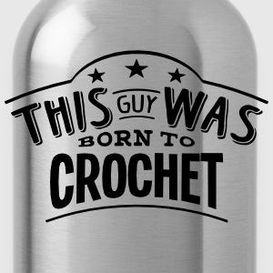 this guy was born to crochet - Gourde