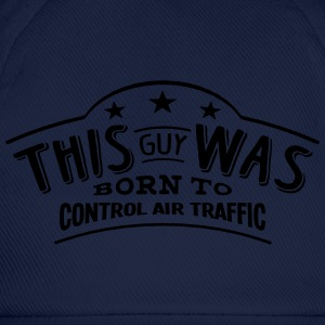 this guy was born to control air traffic - Casquette classique