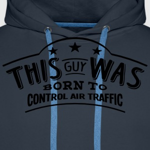 this guy was born to control air traffic - Sweat-shirt à capuche Premium pour hommes