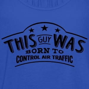 this guy was born to control air traffic - Women's Tank Top by Bella