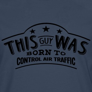this guy was born to control air traffic - Men's Premium Longsleeve Shirt