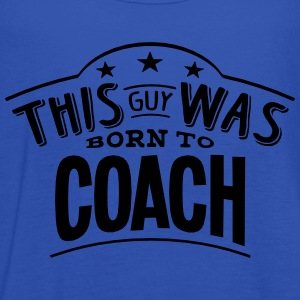 this guy was born to coach - Women's Tank Top by Bella