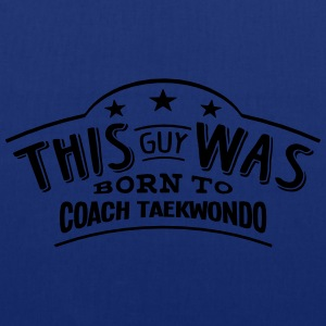 this guy was born to coach taekwondo - Tote Bag