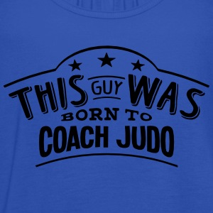 this guy was born to coach judo - Women's Tank Top by Bella