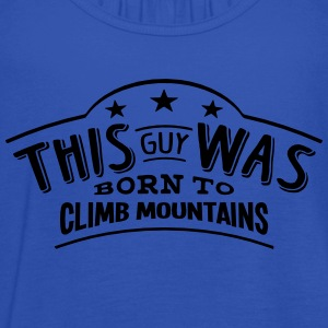 this guy was born to climb mountains - Women's Tank Top by Bella