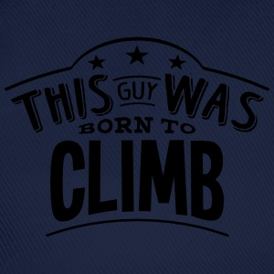 this guy was born to climb - Baseball Cap