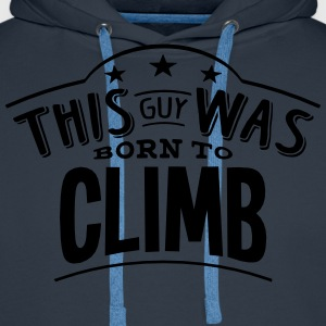 this guy was born to climb - Men's Premium Hoodie