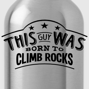 this guy was born to climb rocks - Water Bottle
