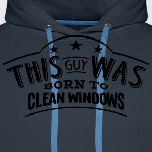 this guy was born to clean windows - Men's Premium Hoodie