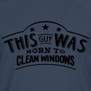 this guy was born to clean windows - T-shirt manches longues Premium Homme