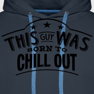 this guy was born to chill out - Men's Premium Hoodie