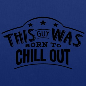 this guy was born to chill out - Tote Bag
