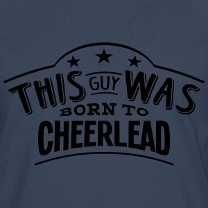 this guy was born to cheerlead - Men's Premium Longsleeve Shirt